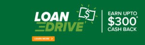 Loan drive - Earn up to $300 cash back - Learn more
