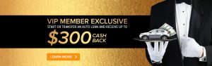 VIP member exclusive - Start or transfer an auto loan and receive up to $300 cash back